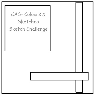 CAS Colours & Sketches Challenge #35 - Sketch
